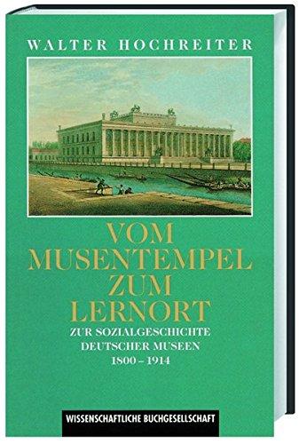 Vom Musentempel zum Lernort. Zur Sozialgeschichte deutscher Museen 1800-1914