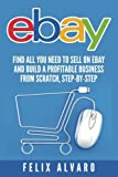 eBay: Find All You Need To Sell on eBay and Build a Profitable Business (eBay Series) by Felix Alvaro (2016-06-30)