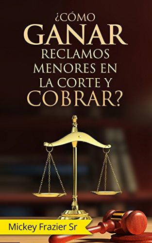¿Cómo GANAR reclamos menores en la corte y COBRAR? por Dr. Mickey Frazier Sr. DD