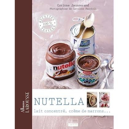 Nutella, lait concentré, crème de marrons ... (Albums Larousse)