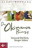 Das Okinawa-Prinzip: Gesund bleiben, länger leben - Jane Kennedy