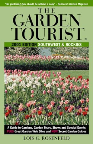 The Garden Tourist 2001 Southwest and Rockies: A Guide to Gardens, Garden Tours, Shows and Special Events (GARDEN TOURIST: SOUTHWEST & ROCKIES)