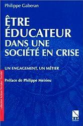 ETRE EDUCATEUR DANS UNE SOCIETE EN CRISE. Un engagement, un métier
