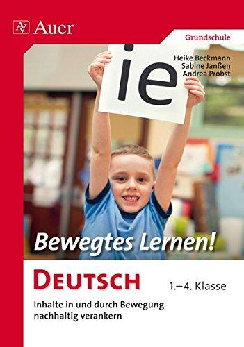 Bewegtes Lernen Deutsch: Inhalte in und durch Bewegung nachhaltig verankern 1.-4. Klasse