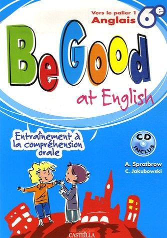 Anglais 6e Palier 1 Be Good at English : Entraînement à la compréhension orale (1CD audio)