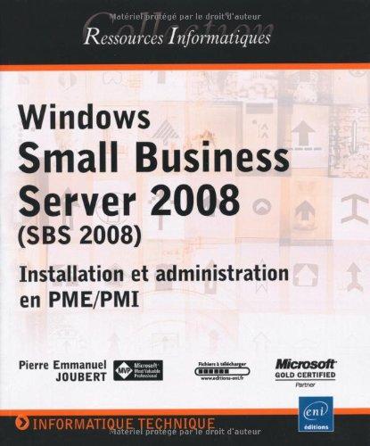 Windows Small Business Server 2008 (SBS) - Installation et administration en PME/PMI par Pierre Emmanuel JOUBERT