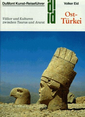 Ost - Türkei. Kunst - Reiseführer. Völker und Kulturen zwischen Taurus und Ararat