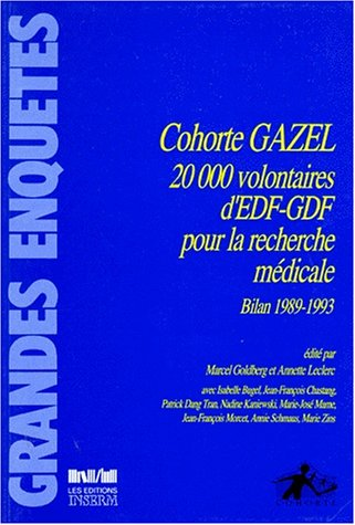 Cohorte Gazel. 20 000 volontaires d'EDF-GDF pour la recherche médicale. par Goldberg