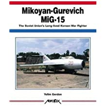 Mikoyan-Gurevich MIG-15: The Soviet Union's Long-lived Korean War Fighter (Aerofax)