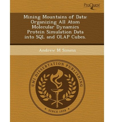BY Jung-Hynes, Brittney D ( Author ) [ MINING MOUNTAINS OF DATA: ORGANIZING ALL ATOM MOLECULAR DYNAMICS PROTEIN SIMULATION DATA INTO SQL AND OLAP CUBES. ] Sep-2011 [ Paperback ]