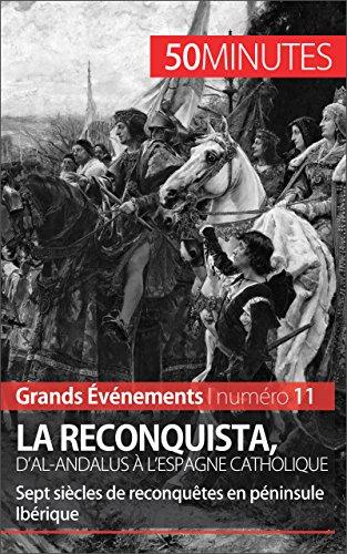 La Reconquista, d'al-Andalus à l'Espagne catholique: Sept siècles de reconquêtes en péninsule Ibérique (Grands Événements t. 11)