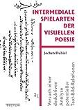 Intermediale Spielarten der visuellen Poesie: Versuch einer deduktiven Analyse potentieller Text-Bild-Relationen