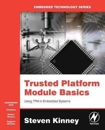 Trusted Platform Module Basics: Using TPM in Embedded Systems (Embedded Technology) Basic Security Module