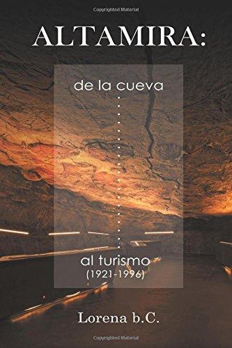 Altamira, de la cueva al turismo (1921-1996) por Lorena b.C.