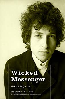 Wicked Messenger: Bob Dylan and the 1960s; Chimes of Freedom, revised and expanded by [Marqusee, Mike]