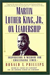 Martin Luther King, Jr., on Leadership: Inspiration and Wisdom for Challenging Times 1st (first) Edition by Phillips, Donald T. (2000)