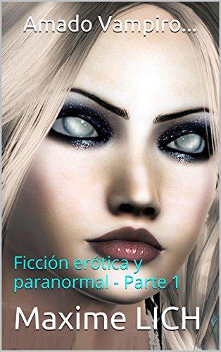 Amado Vampiro...: Ficción erótica y paranormal - Parte 1