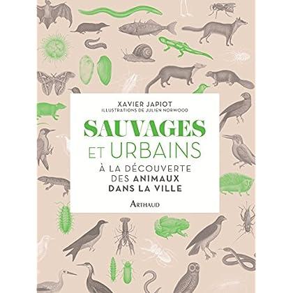 Sauvages et Urbains. A la découverte des animaux de la ville (BEAUX LIVRES AR)