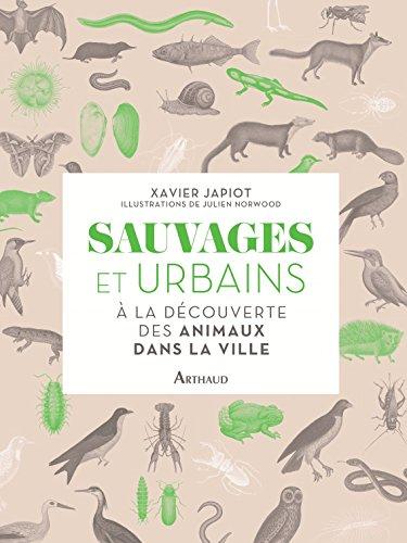 Sauvages et Urbains. A la découverte des animaux de la ville (BEAUX LIVRES AR) par Xavier Japiot