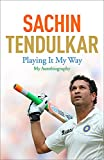 Sachin Tendulkar: Playing it My Way - My Autobiography