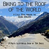 Biking to the roof of the world: A cycle tour through the Indian Himalayas: Volume 1 (Cycling adventures around the world)