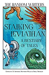 Stalking Leviathan - A Bestiary of Tales (Random Anthologies Book 3)