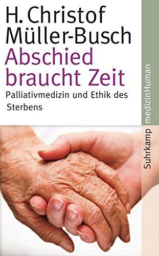 Abschied braucht Zeit: Palliativmedizin und Ethik des Sterbens