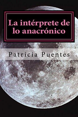 La intérprete de lo anacrónico (Spanish Edition)
