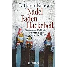 Nadel, Faden, Hackebeil: Ein neuer Fall für Kommissar Seifferheld (Die Kommissar-Seifferheld-Reihe)