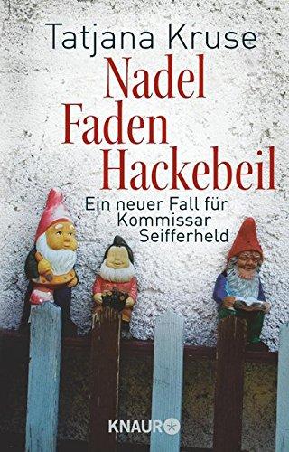 Nadel, Faden, Hackebeil: Ein neuer Fall für Kommissar Seifferheld (Die Kommissar-Seifferheld-Reihe, Band 2) (Nadel-fall)
