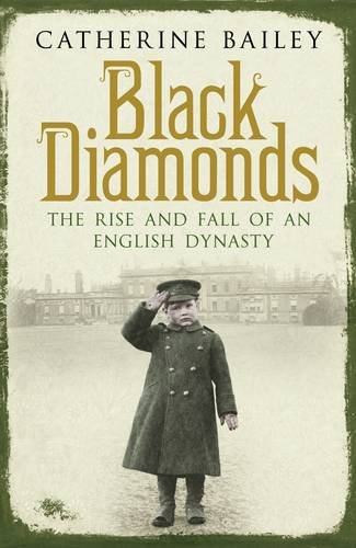 Black Diamonds: The Rise and Fall of an English Dynasty: The Rise and Fall of a Great English Dynasty