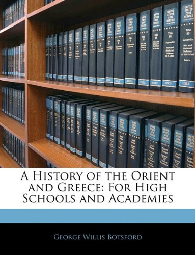 A History of the Orient and Greece: For High Schools and Academies