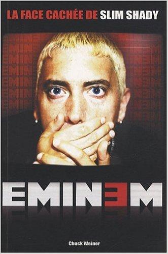 Eminem : La face cache de Slim Shady de Chuck Weiner,Karinne Michel (Traduction) ( 18 septembre 2008 )