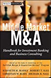 Middle Market M & A: Handbook for Investment Banking and Business Consulting (Wiley Finance Series)
