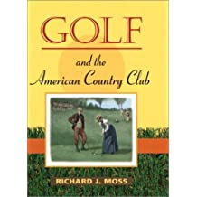 Golf and the American Country Club (Sport & Society) (Sport and Society)