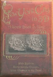 New York City in 3-D: A Look Back in Time: With Built-in Stereoscopic Viewer - Your Glasses to the Past! (Stereoscope) by Greg Dinkins (Illustrated, 1 Oct 2009) Hardcover