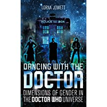 Dancing with the Doctor: Dimensions of Gender in the Doctor Who Universe (Who Watching)