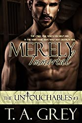 Merely Immortal: The Untouchables #3 (English Edition)
