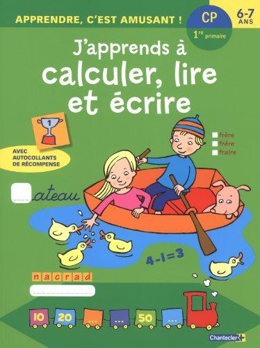 J'apprends à calculer, lire et écrire : CP, 6-7 ans