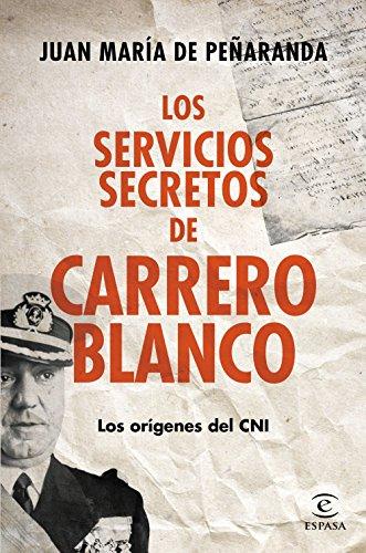 Los servicios secretos de Carrero Blanco: Los orígenes del CNI por Juan María de Peñaranda