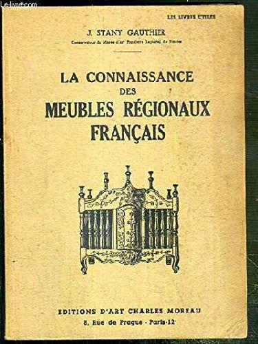 La connaissance des meubles régionaux français. evolution - caractéristiques in-8° br. 277 pp. par Stany Gauthier J.