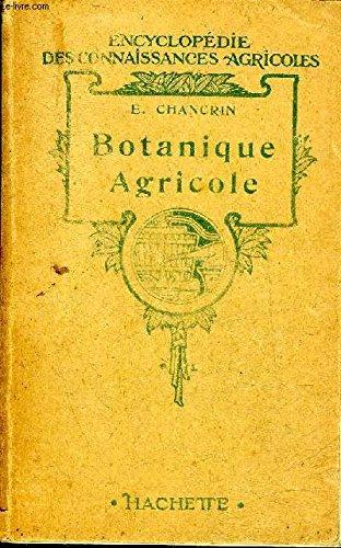 BOTANIQUE AGRICOLE - COLLECTION ENCYCLOPEDIE DES CONNAISSANCES AGRICOLES. par E.CHANCRIN