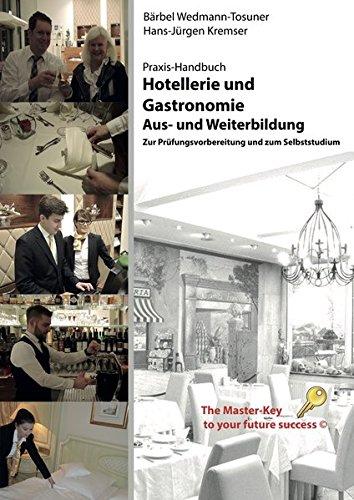 Praxis Handbuch, Hotellerie und Gastronomie - Aus und Weiterbildung: Zur Prüfungsvorbereitung und zum Selbststudium