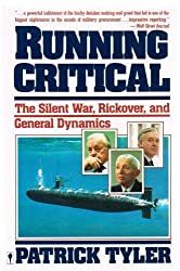 Running Critical: The Silent War, Rickover, and General Dynamics by Patrick Tyler (1987-10-01)