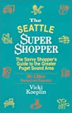 The Seattle Super Shopper: The Savvy Shopper's Guide to the Greater Puget Sound Area
