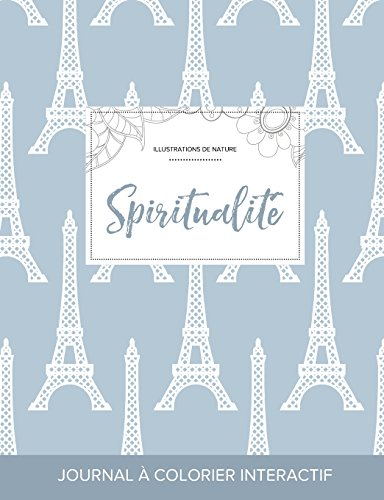 Journal de Coloration Adulte: Spiritualite (Illustrations de Nature, Tour Eiffel) par Courtney Wegner