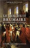 Le dix-huit brumaire, et autres écrits sur Napoléon