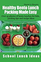 Healthy Bento Lunch Packing Made Easy: Over 45 photos of bento lunches for kids, packing tips and recipe ideas (School Lunch Ideas) by Sherrie Le Masurier (2013-06-15)