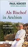Als Bischof in Arabien: Erfahrungen mit dem Islam - Paul Hinder