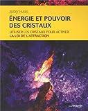 Energie et pouvoir des cristaux : Utiliser les cristaux pour activer la loi de l'attraction